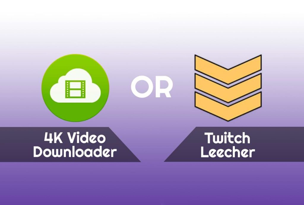 Install 4K Video Downloader or Twitch Leecher on your computer